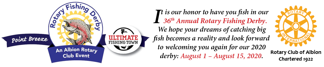 It is our honor to have you fish in our 36th Annual Rotary Fishing Derby.  We hope your dreams of catching big fish becomes a reality and look forward to welcoming you again for our 2020 derby: August 1 – August 15, 2020.